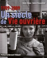 Valère Staraselski et Denis Cohen - Un siècle de Vie ouvrière - 1909-2009.