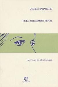 Valère Staraselski - Vivre intensément repose - Nouvelles du siècle dernier.
