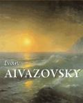 Valeri Pilipenko et Nikolai Novouspensky - Ivan Aivazovski : peintre de l'océan.