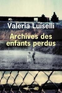Valeria Luiselli - Archives des enfants perdus.