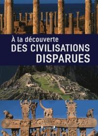 Valeria Manferto de Fabianis et Fabio Bourbon - A la découverte des civilisations disparues.