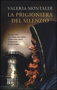 Valeria Montaldi - La prigioniera del silenzio.