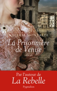 Valeria Montaldi - La prisonnière de Venise.