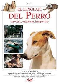Valeria Rossi - El lenguaje del Perro. Conocerlo, entenderlo, interpretarlo.