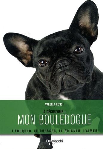 Valeria Rossi - Mon Bouledogue - L'éduquer, le dresser, le soigner, l'aimer.