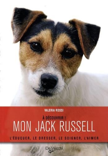 Valeria Rossi - Mon Jack Russell - L'éduquer, le dresser, le soigner, l'aimer.