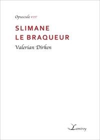 Valerian Dirken - Slimane le braqueur.