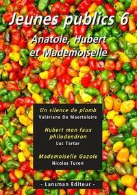 Valériane De Maerteleire et Luc Tartar - Jeunes publics - Tome 6, Un silence de plomb ; Hubert mon faux philodendron ; Mademoiselle Gazole.
