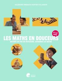 Valériane Gréban et Maryse Collignon - Les maths en douceurs - Devenir un as en pâtisserie, savourer les maths.