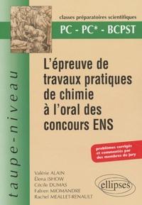 Valérie Alain et Elena Ishow - L'épreuve de travaux pratiques de chimie à l'oral des concours ENS PC-PC*-BCPST - Problèmes corrigés et commentés par des membres de jury.