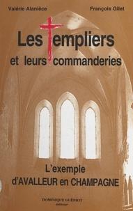 Valérie Alanièce et Olivier Gilet - Les Templiers et leurs commanderies : l'exemple d'Avalleur en Champagne.
