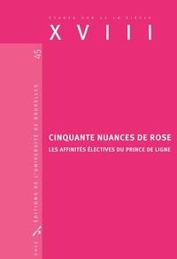 Valérie André et Manuel Couvreur - XVIII N° 45, 2017 : Cinquante nuances de rose - Les affinités électives du Prince de Ligne.