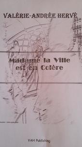 Valérie-Andrée Hervé - Madame la Ville est en colère.