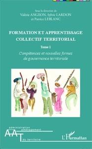 Valérie Angeon et Sylvie Lardon - Formation et apprentissage collectif territorial - Tome 1, Compétences et nouvelles formes de gouvernance territoriale.