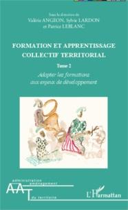 Valérie Angeon et Sylvie Lardon - Formation et apprentissage collectif territorial - Tome 2, Adapter les formations aux enjeux de développement.