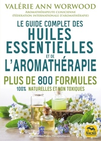 Valérie Ann Worwood - Le guide complet des huiles essentielles et l'aromathérapie.