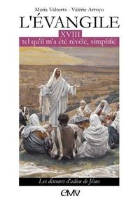 Valérie Arroyo et Maria Valtorta - L'évangile tel qu'il m'a été révélé simplifié - Tome 18, Les discours d'adieu de Jésus.