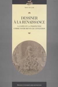 Valérie Auclair - Dessiner à la Renaissance - La copie et la perspective comme instruments de l'invention.