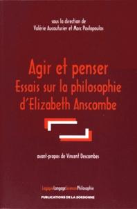 Valérie Aucouturier et Marc Pavlopoulos - Agir et penser - Essais sur la philosophie d'Elizabeth Anscombe.