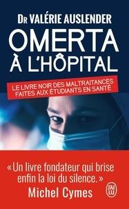 Valérie Auslender - Omerta à l'hôpital - Le livre noir des maltraitances faites aux étudiants de santé.