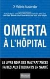 Valérie Auslender - Omerta à l'hôpital - Le livre noir des maltraitances faites aux étudiants en santé.