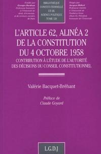 Valérie Bacquet-Bréhant - L'article 62, alinéa 2 de la Constitution du 4 octobre 1958 - Contribution à l'étude de l'autorité des décisions du Conseil constitutionnel.