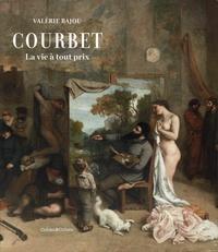 Valérie Bajou - Courbet - La vie à tout prix.