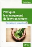 Valérie Baron - Pratiquer le management de l'environnement - Les réponses à vos questions.
