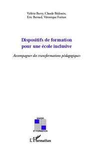Valérie Barry et Claude Bédouin - Dispositifs de formation pour une école inclusive - Accompagner des transformations pédagogiques.