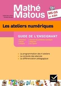 Valérie Barry-Soavi et Christine Bonnieu - Les ateliers numériques MS-GS et ASH Mathé-Matous - Guide de l'enseignant.