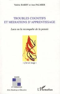 Valérie Barry-Soavi et Ann Palmier - Troubles cognitifs et médiations d'apprentissage - Luca ou la reconquête de la pensée.