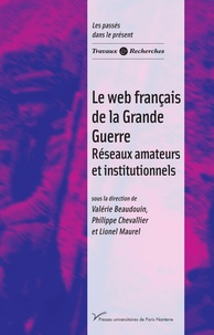 Valérie Beaudouin et Philippe Chevallier - Le web français de la Grande Guerre - Réseaux amateurs et institutionnels.