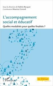 Valérie Becquet et Maurice Corond - L'accompagnement social et éducatif - Quelles modalités pour quelles finalités ?.