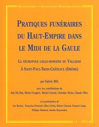 Valérie Bel - Pratiques funéraires du Haut-Empire dans le Midi de la Gaule - La nécropole gallo-romaine du Valladas à St Paul-Trois-Châteaux (Drôme).