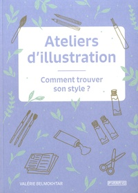 Télécharger des ebooks en pdf google books Ateliers d'illustration  - Comment trouver son style ? (Litterature Francaise) ePub PDF