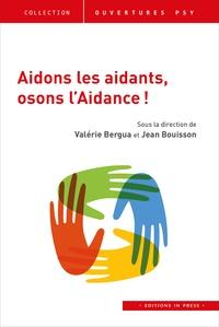 Valérie Bergua et Jean Bouisson - Aidons les aidants, osons l'Aidance !.