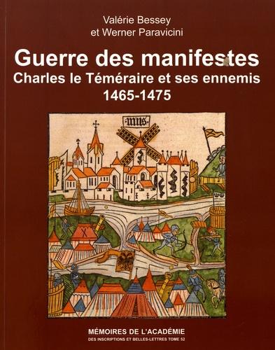 Valérie Bessey et Werner Paravicini - Guerre des manifestes - Charles le Téméraire et ses ennemis (1465-1475).