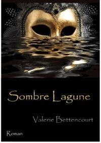 Valérie Bettencourt - Sombre Lagune.