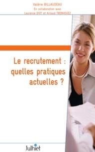 Valérie Billaudeau - Le recrutement : quelles pratiques actuelles ? - Résultats d'enquête auprès des professionnels du recrutement.