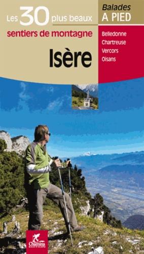 Valérie Bocher et David Chabanol - Isère - Les 30 plus beaux sentiers de montagne.