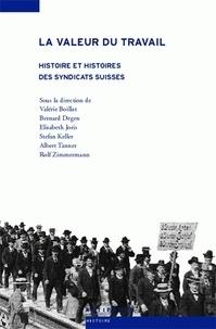 Valérie Boillat et Bernard Degen - La valeur du travail - Histoire et histoires des syndicats suisses.