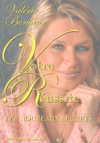Valérie Bonheur - Votre Réussite - Les nouveaux secrets.
