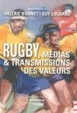 Valérie Bonnet et Guy Lochard - Rugby, médias & transmission des valeurs.