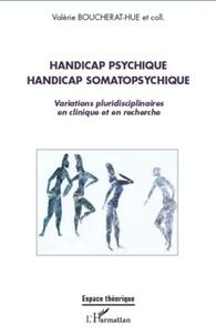 Valérie Boucherat-Hue - Handicap psychique handicap somatopshychique - Variations pluridisciplinaires en cliniqque et en recherche.
