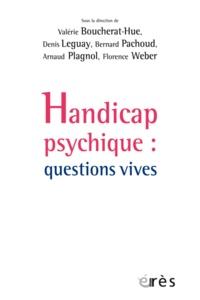 Valérie Boucherat-Hue et Denis Leguay - Handicap psychique - Questions vives.