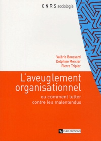 Valérie Boussard et Delphine Mercier - L'aveuglement organisationnel ou comment lutter contre les malentendus.