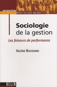 Valérie Boussard - Sociologie de la gestion - Les faiseurs de performance.