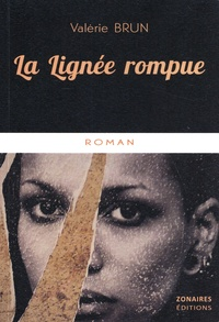 Valérie Brun - La lignée rompue.