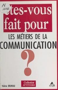 Valérie Bruniau - Êtes-vous fait pour les métiers de la communication?.