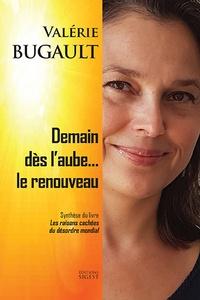 Valérie Bugault - Demain dès l'aube... le renouveau - Synthèse du livre Les raisons cachées du désordre mondial.